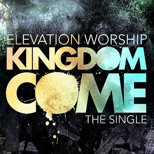 Kingdom Come (Single) by Elevation Worship