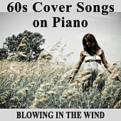 Play & Download 60s Cover Songs on Piano: Blowing in the Wind by The O'Neill Brothers Group | Napster