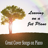 Play & Download Leaving on a Jet Plane: Great Cover Songs on Piano by The O'Neill Brothers Group | Napster