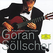 Play & Download Göran Söllscher - Preludes; Songs; Homages by Göran Söllscher | Napster