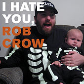 I Hate You, Rob Crow by Rob Crow