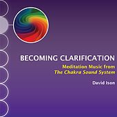 Play & Download Becoming Clarification: Meditation Music from The Chakra Sound System by David Ison | Napster