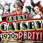 Ultimate Great Gatsby 1920s Party! - The Very Best Roaring 20s Swing Party Hits Album! (Deluxe Charleston Edition) by Various Artists