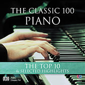Play & Download The Classic 100: Piano – The Top Ten & Selected Highlights by Various Artists | Napster