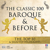 The Classic 100: Baroque & Before – The Top 10 & Selected Highlights von Various Artists