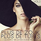 Play & Download Plus de zouk, plus de tubes, vol. 2 (Le meilleur des années zouk 80-90-2000's) by Various Artists | Napster