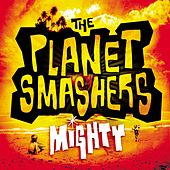 Play & Download Mighty by Planet Smashers | Napster