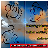 Play & Download Relaxing Music for Mother and Baby: Extended Play Bonus Edition by Andreas | Napster
