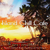 Play & Download Island Chill Cafe (Finest Chillout Music to Relax on the Beach) by Various Artists | Napster