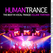Play & Download Human Trance, Vol. 13 - Best in Vocal Trance! by Various Artists | Napster