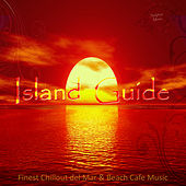 Island Guide (Finest Chillout del Mar & Beach Cafe Music) by Various Artists