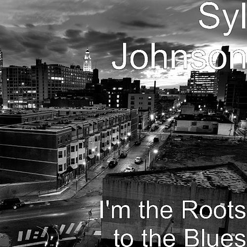 I'm the Roots to the Blues von Syl Johnson
