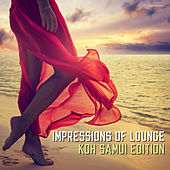 Play & Download Impressions of Lounge Koh Samui Edition by Various Artists | Napster