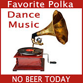 Play & Download Favorite Polka Dance Music: No Beer Today by The O'Neill Brothers Group | Napster