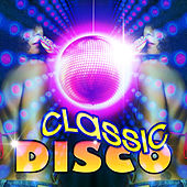 Play & Download Classic Disco by Various Artists | Napster