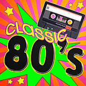 Play & Download Classic 80's by Various Artists | Napster