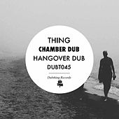 Chamber Dub / Hangover Dub - Single by The Thing