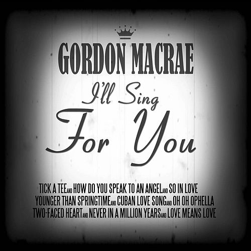 I'll Sing for You de Gordon MacRae