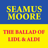 Play & Download The Ballad Of Lidl & Aldi by Seamus Moore | Napster