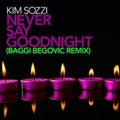 Never Say Goodnight - Baggi Begovic Remixes by Kim Sozzi