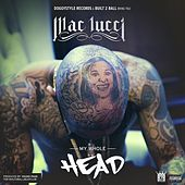 Play & Download My Whole Head by Mac Lucci | Napster