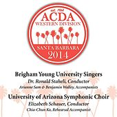 Play & Download 2014 American Choral Directors Association, Western Division (ACDA): Brigham Young University Singers & University of Arizona Symphonic Choir [Live] by Various Artists | Napster