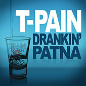 Play & Download Drankin' Patna by T-Pain | Napster