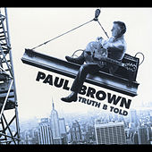 Play & Download Truth B Told (Bonus Version) by Paul Brown | Napster