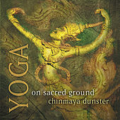 Play & Download Yoga on Sacred Ground by Chinmaya Dunster | Napster