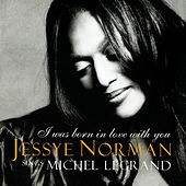 I Was Born in Love With You: Music by Michel Legrand by Jessye Norman