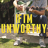 If I'm Unworthy by Blake Mills