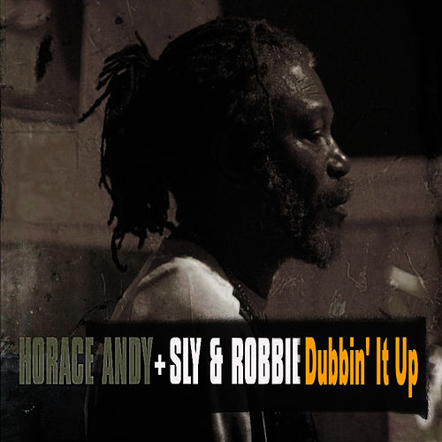 Play & Download Horace Andy Dubbin' It Up by Sly and Robbie | Napster