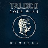 Your Wish (Remixes) by Talisco