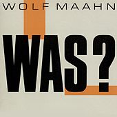 Was? (Remaster) by Wolf Maahn