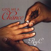 Play & Download Give Me a Chance by Roy C | Napster