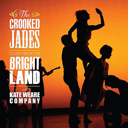 Bright Land (Original Soundtrack to the Kate Weare Company Dance Work) by The Crooked Jades