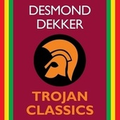 Play & Download Trojan Classics by Desmond Dekker | Napster