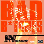 Play & Download Bad B*tches (feat. D-Lo & Clyde Carson) - EP by Bueno | Napster