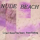 Play & Download I Can't Keep The Tears From Falling - Single by Nude Beach | Napster