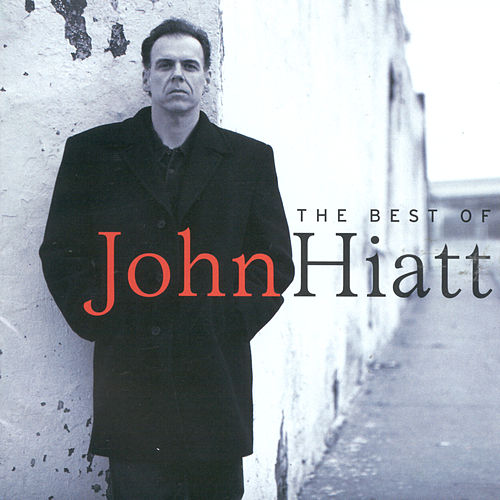 The Best Of John Hiatt by John Hiatt
