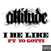 I Be Like Ft. Yo Gotti by Attitude