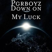 Down on My Luck by Pgr Boyz