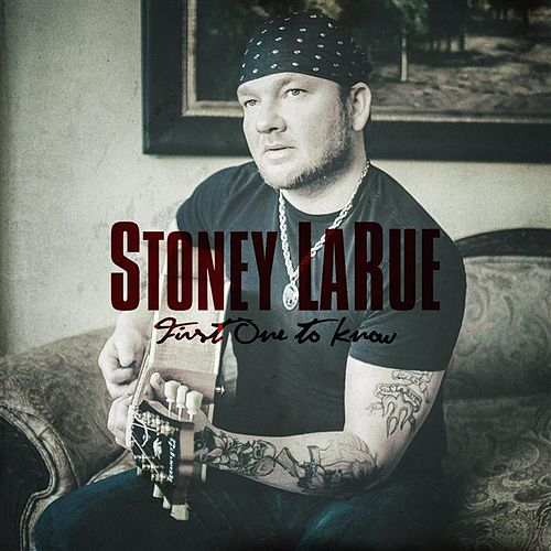 Play & Download First One To Know - Single by Stoney LaRue | Napster