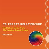 Play & Download Celebrate Relationship: Meditation Music from The Chakra Sound System by David Ison | Napster
