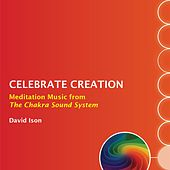 Play & Download Celebrate Creation: Meditation Music from The Chakra Sound System by David Ison | Napster