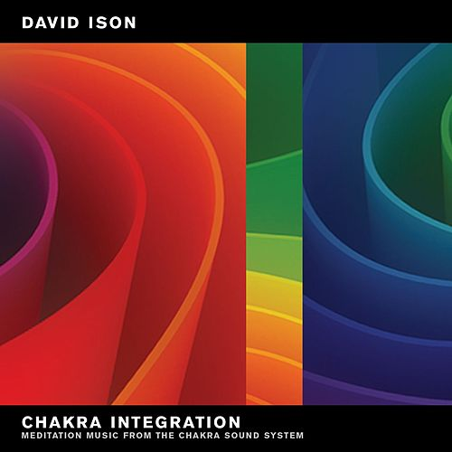 Chakra Integration: Meditation Music from the Chakra Sound System by David Ison