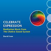 Play & Download Celebrate Expression: Meditation Music from The Chakra Sound System by David Ison | Napster