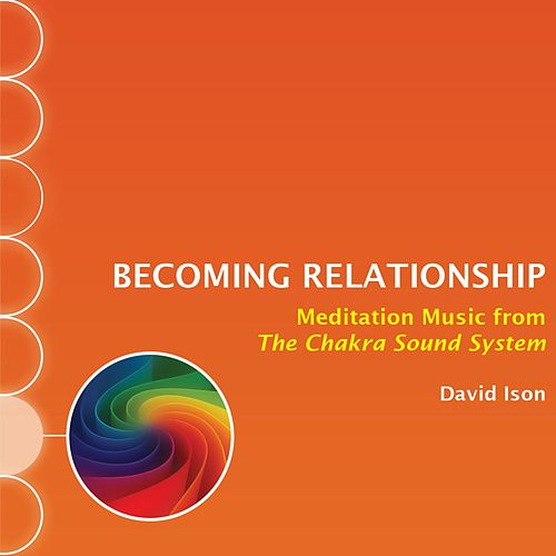 Play & Download Becoming Relationship: Meditation Music from The Chakra Sound System by David Ison | Napster