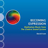 Play & Download Becoming Expression: Meditation Music from The Chakra Sound System by David Ison | Napster