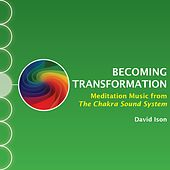 Play & Download Becoming Transformation: Meditation Music from The Chakra Sound System by David Ison | Napster